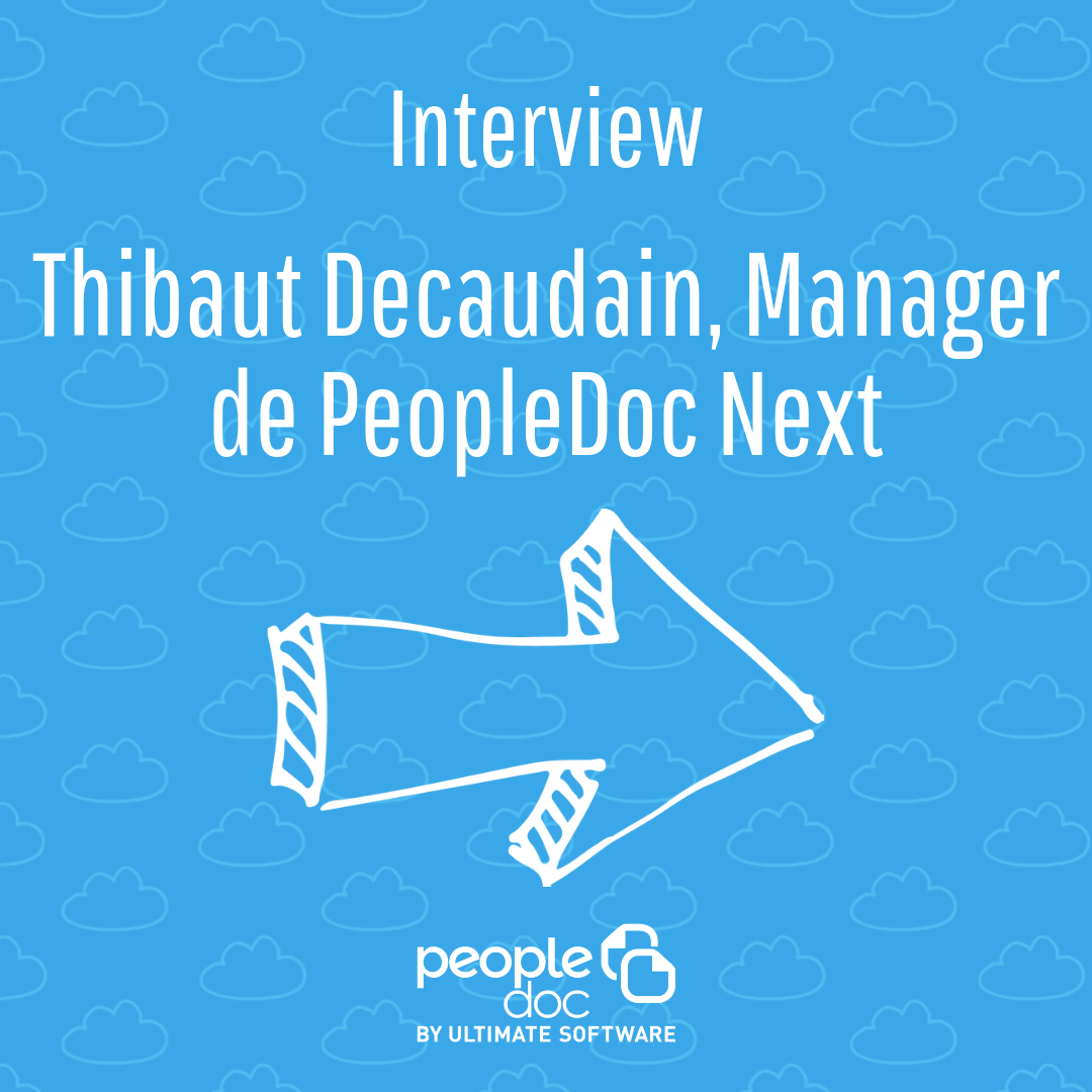 A la rencontre de Thibaut Decaudain, Manager de PeopleDoc Next