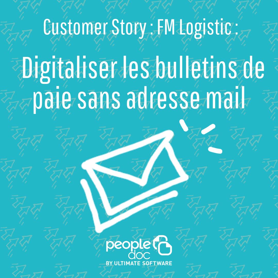 FM Logistic : Digitaliser les bulletins de paie sans adresse email