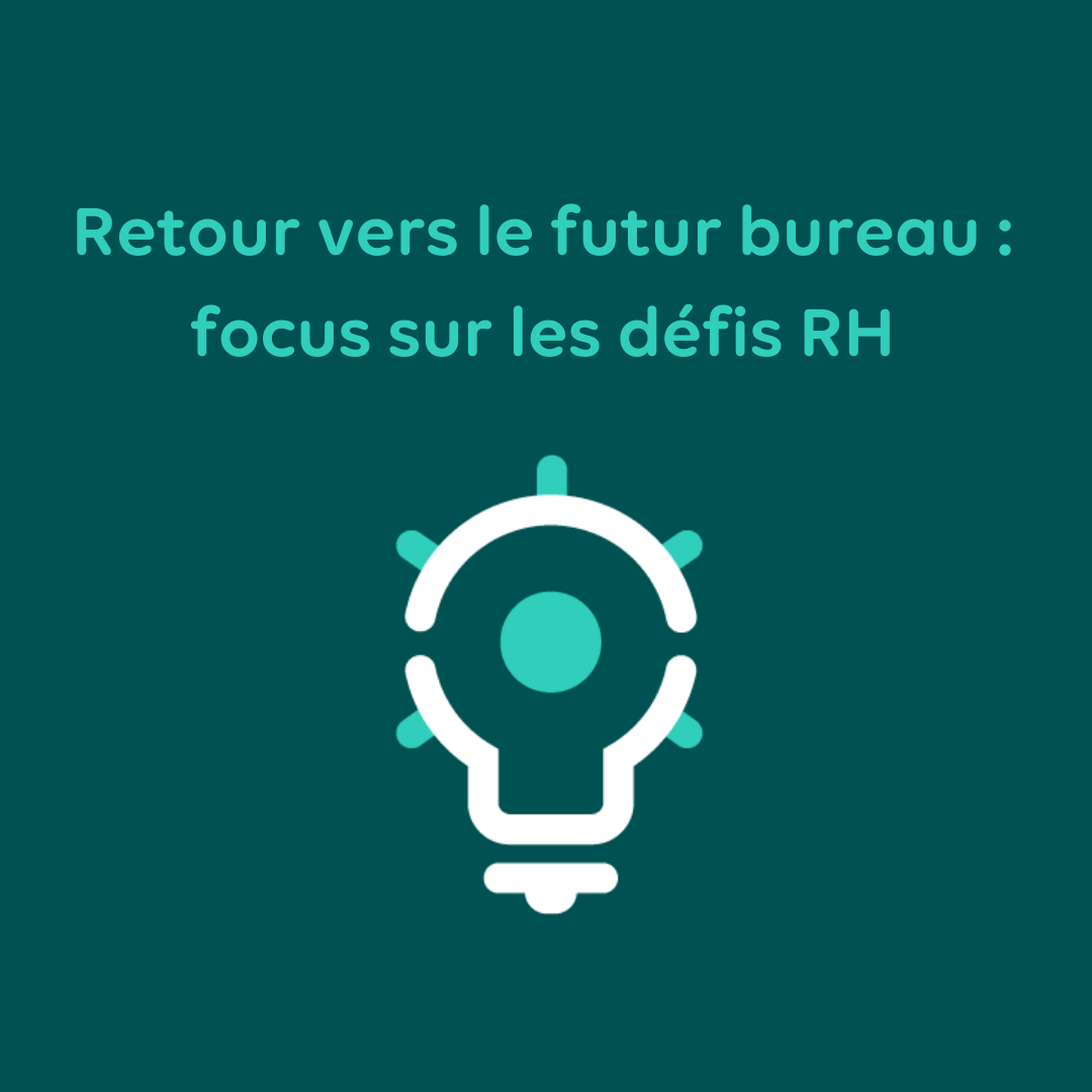 Retour vers le futur bureau : focus sur les défis RH