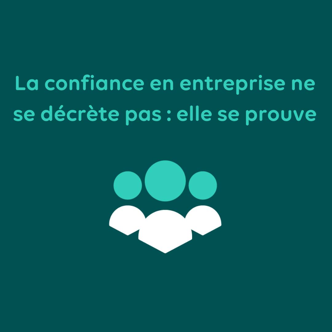 La confiance en entreprise ne se décrète pas : elle se prouve