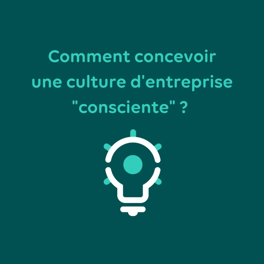 Comment concevoir une culture d'entreprise consciente ?