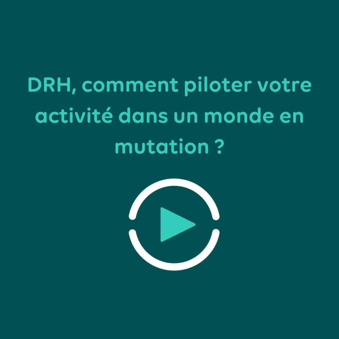 DRH, comment piloter l'activité RH dans un monde en mutation ?