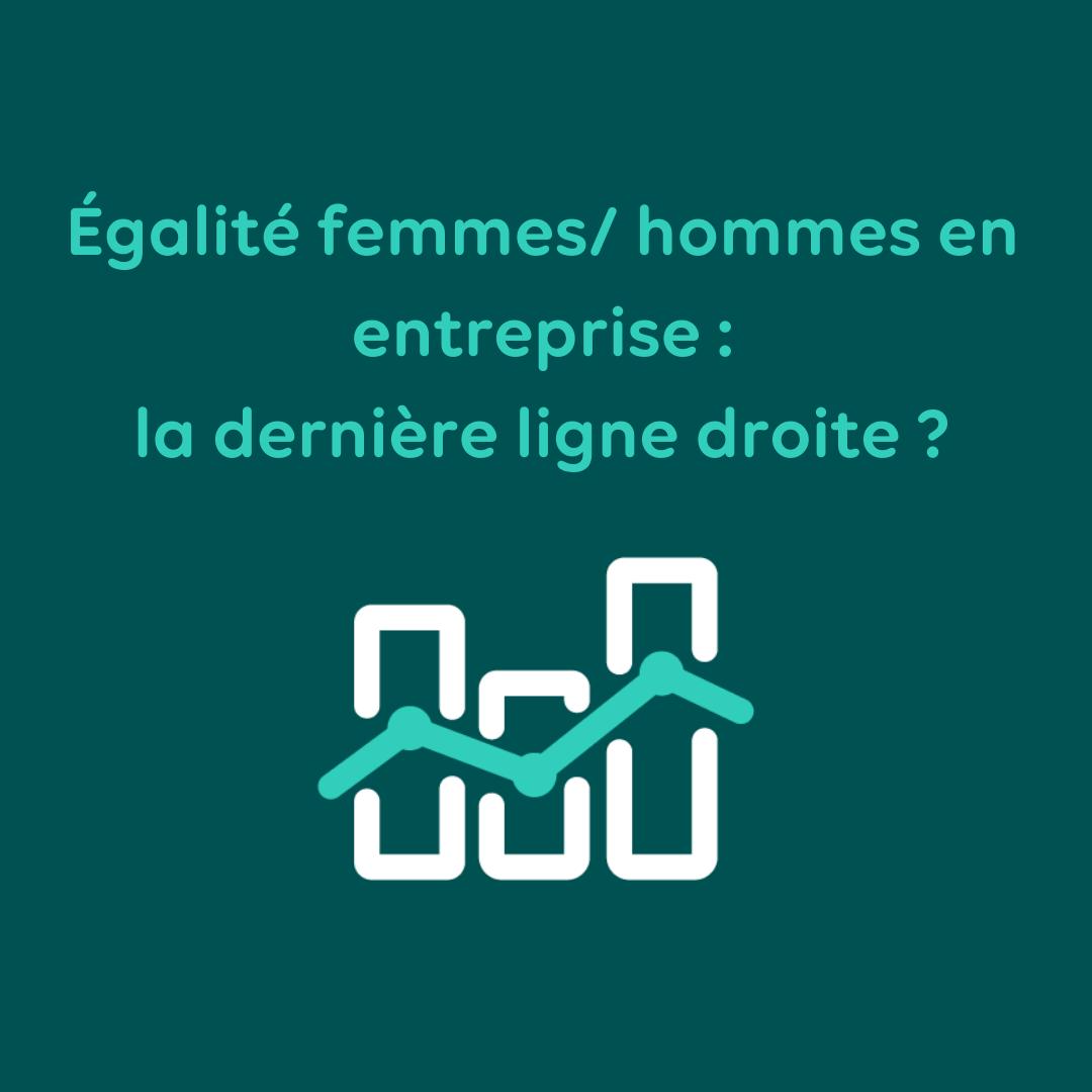 Égalité femmes/ hommes en entreprise : la dernière ligne droite ?