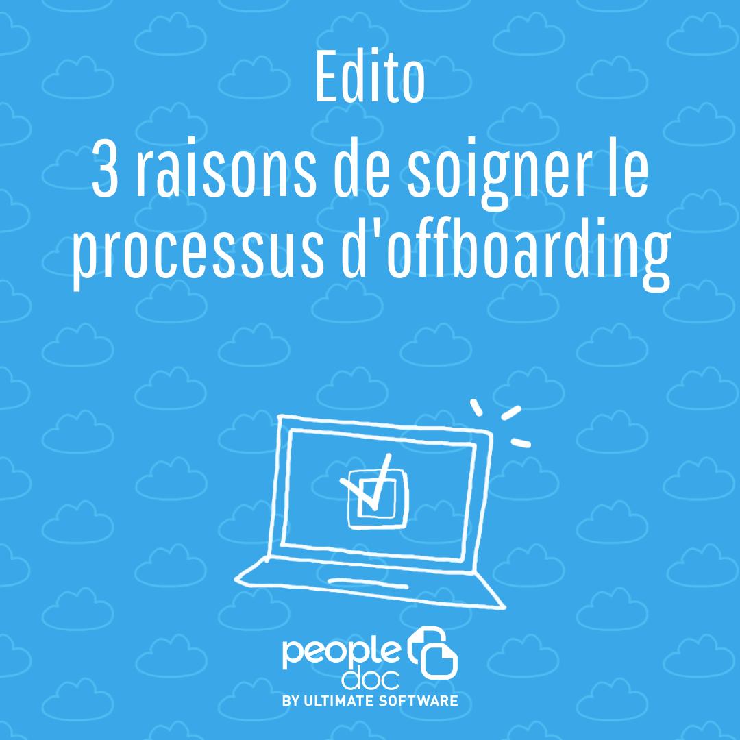 3 raisons de soigner le processus d'offboarding